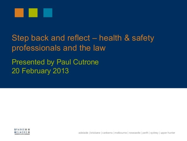 Step back and reflect – health & safetyprofessionals and the lawPresented by Paul Cutrone20 February 2013 19 October 2011 ...