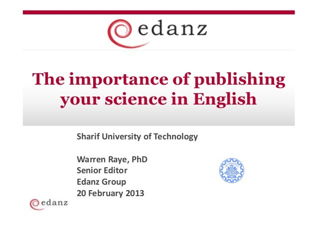 The importance of publishing   your science in English    Sharif University of Technology    Warren Raye, PhD    Senior Ed...