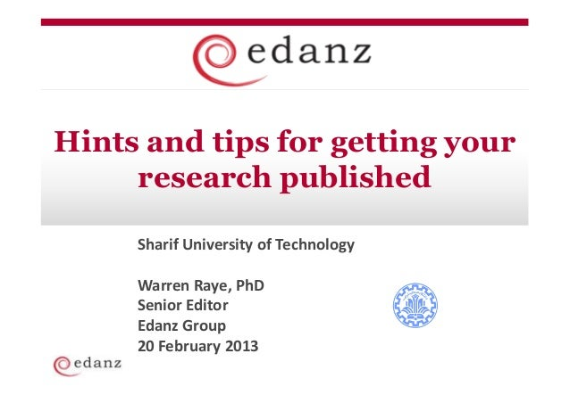 Hints and tips for getting your     research published     Sharif University of Technology     Warren Raye, PhD     Senior...