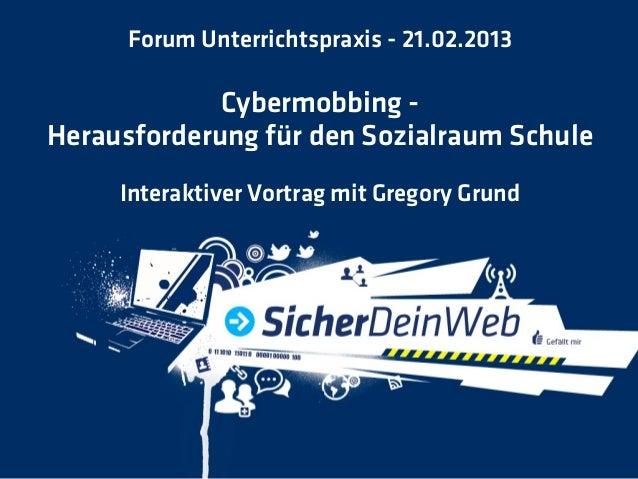 Forum Unterrichtspraxis - 21.02.2013             Cybermobbing -Herausforderung für den Sozialraum Schule     Interaktiver ...