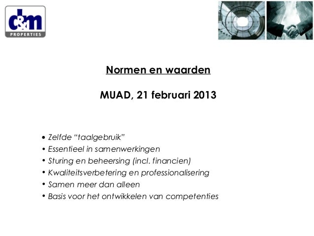 """Normen en waarden MUAD, 21 februari 2013  • Zelfde """"taalgebruik"""" • Essentieel in samenwerkingen • Sturing en beheersing (i..."""