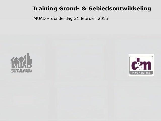 Training Grond- & Gebiedsontwikkeling MUAD – donderdag 21 februari 2013