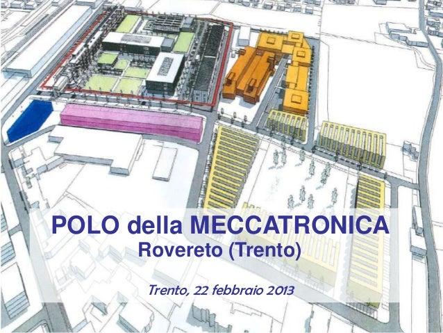 POLO della MECCATRONICA     Rovereto (Trento)      Trento, 22 febbraio 2013
