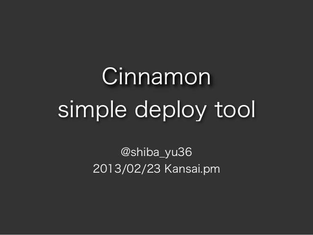 Cinnamonsimple deploy tool       @shiba_yu36   2013/02/23 Kansai.pm