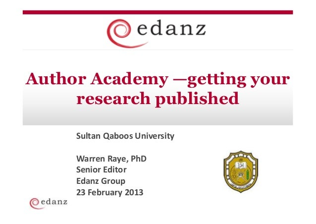 Author Academy —getting your     research published     Sultan Qaboos University     Warren Raye, PhD     Senior Editor   ...