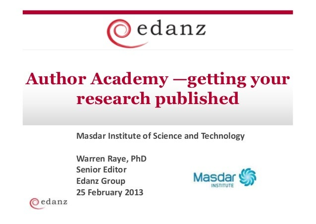 Author Academy —getting your     research published     Masdar Institute of Science and Technology     Warren Raye, PhD   ...