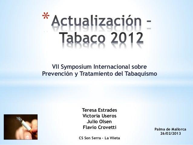 *   VII Symposium Internacional sobrePrevención y Tratamiento del Tabaquismo             Teresa Estrades             Vict...