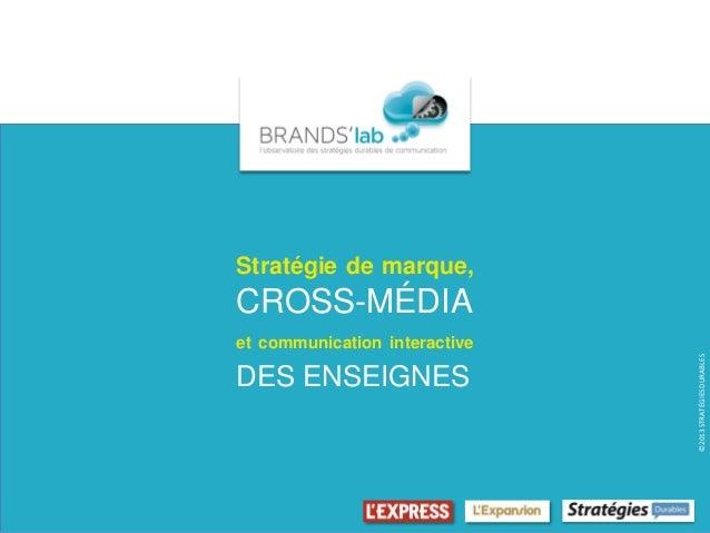 Stratégie de marque,CROSS-MÉDIAet communication interactive                               ©2013 STRATÉGIES DURABLESDES ENS...