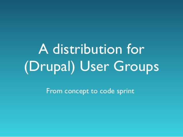 A distribution for(Drupal) User Groups   From concept to code sprint