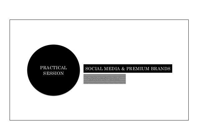 PRACTICAL   SOCIAL MEDIA & PREMIUM BRANDS SESSION            FEBRUARY 2013
