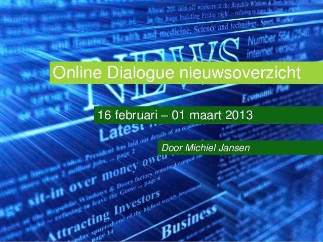 Online Dialogue nieuwsoverzicht     16 februari – 01 maart 2013                Door Michiel Jansen