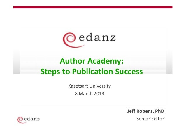 Author Academy:Steps to Publication Success       Kasetsart University          8 March 2013                              ...