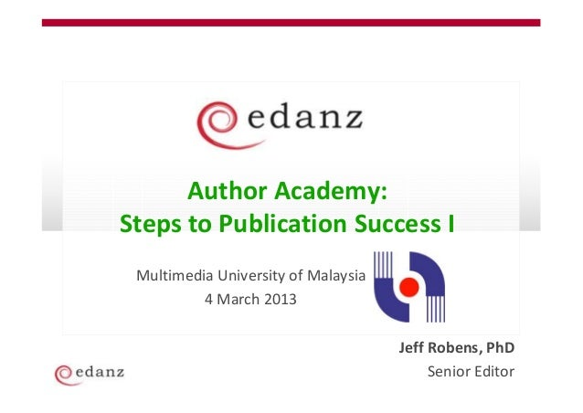 Author Academy:Steps to Publication Success I Multimedia University of Malaysia          4 March 2013                     ...