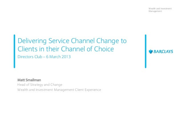 Wealth and Investment                                                     ManagementDelivering Service Channel Change toCl...