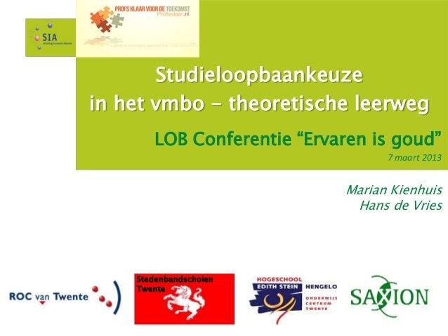 """Studieloopbaankeuzein het vmbo - theoretische leerweg       LOB Conferentie """"Ervaren is goud""""                             ..."""