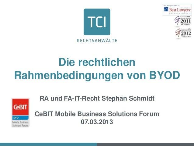 Die rechtlichenRahmenbedingungen von BYOD    RA und FA-IT-Recht Stephan Schmidt   CeBIT Mobile Business Solutions Forum   ...