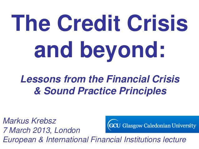 The Credit Crisis and beyond: Lessons from the Financial Crisis & Sound Practice Principles