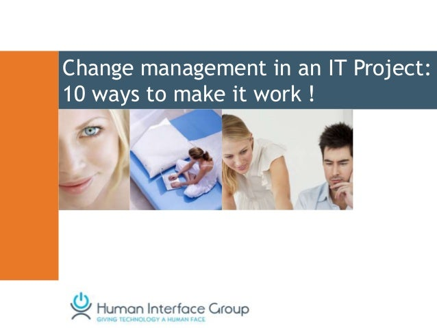 Change management in an IT Project:10 ways to make it work !