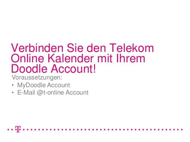 Verbinden Sie den TelekomOnline Kalender mit IhremDoodle Account!Voraussetzungen:• MyDoodle Account• E-Mail @t-online Acco...