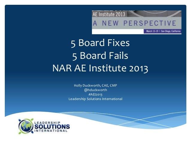 5 Board Fixes   5 Board FailsNAR AE Institute 2013      Holly Duckworth, CAE, CMP             @hduckworth               #A...