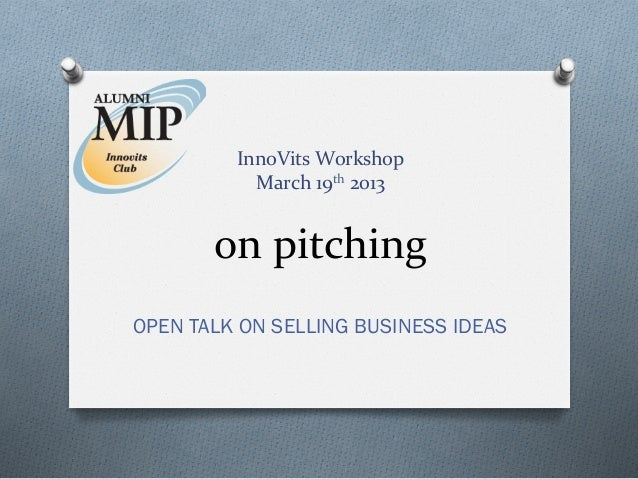 on pitching - an open talk on selling business ideas [March, 2013]