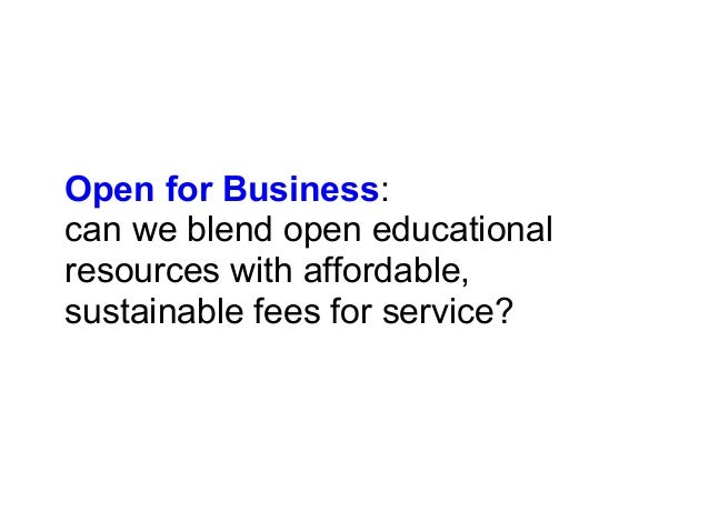 Open for Business:can we blend open educationalresources with affordable,sustainable fees for service?