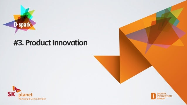 SK플래닛 M&C부문 D-spark #3 Product Innovation