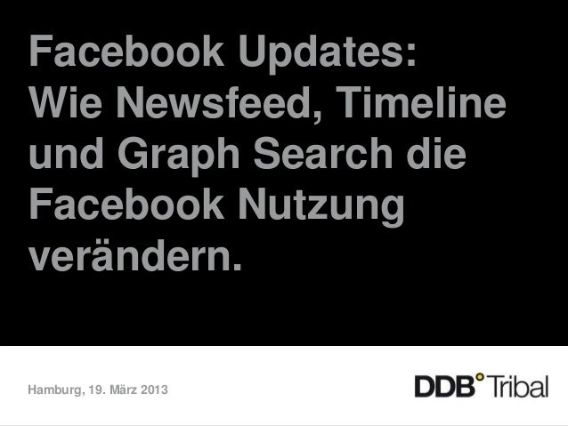Facebook Updates:Wie Newsfeed, Timelineund Graph Search dieFacebook Nutzungverändern.Hamburg, 19. März 2013
