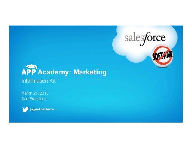 APP Academy: MarketingInformation KitMarch 21, 2013San Francisco    @partnerforce