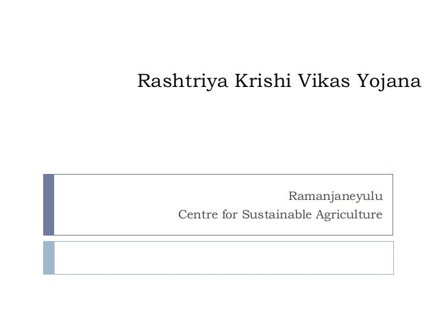 Rashtriya Krishi Vikas Yojana                      Ramanjaneyulu    Centre for Sustainable Agriculture