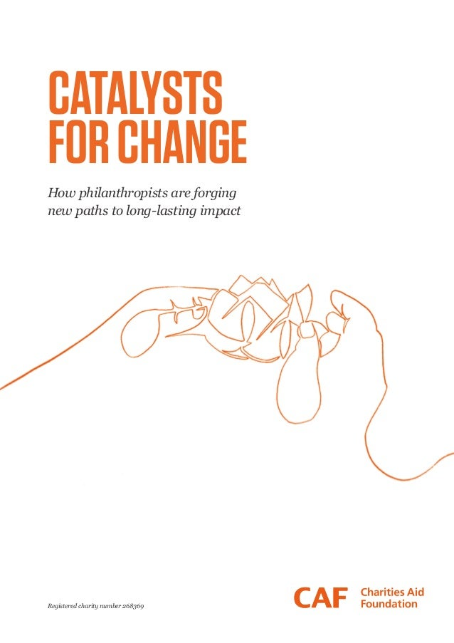 Registered charity number 268369CATALYSTSFORCHANGEHow philanthropists are forgingnew paths to long-lasting impact