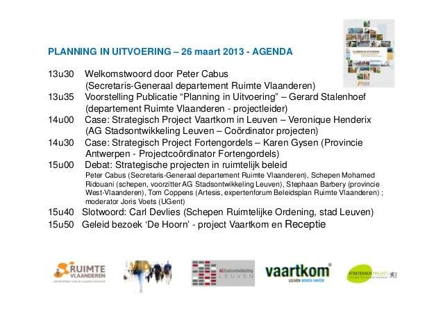 PLANNING IN UITVOERING – 26 maart 2013 - AGENDA13u30   Welkomstwoord door Peter Cabus        (Secretaris-Generaal departem...