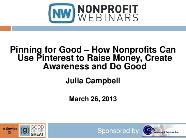 Pinning for Good – How Nonprofits Can      Use Pinterest to Raise Money, Create           Awareness and Do Good           ...