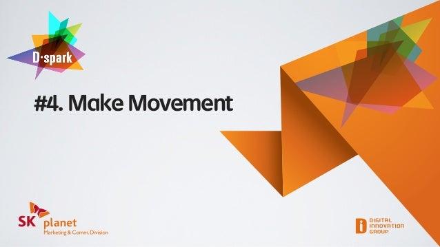 SK플래닛 M&C부문 D-spark #4 Make Movement