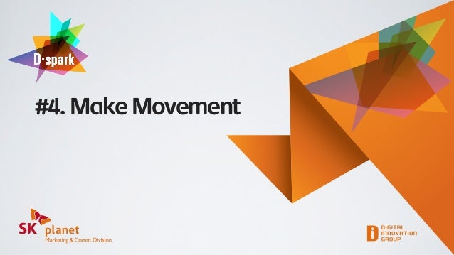 SK플래닛 M&C부문 D-spark #4 Make Movement