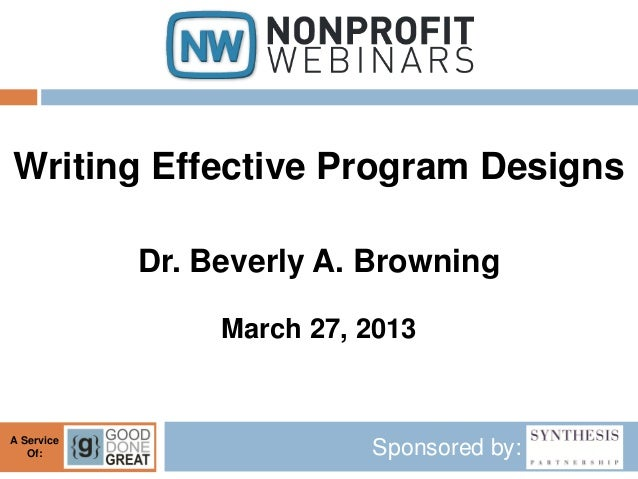 Writing Effective Program Designs            Dr. Beverly A. Browning                 March 27, 2013A Service   Of:        ...