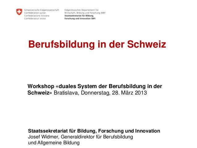 Berufsbildung in der SchweizWorkshop «duales System der Berufsbildung in derSchweiz» Bratislava, Donnerstag, 28. März 2013...