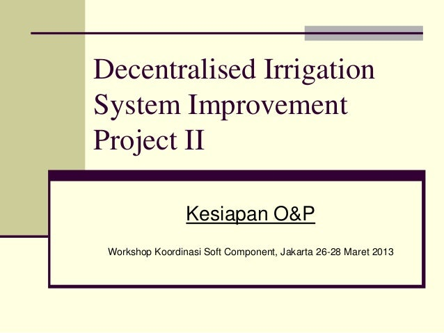 130329  Irrigation Service Delivery: 'Kesiapan OP' (Readiness for O&M)