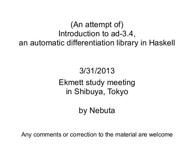 (An attempt of)          Introduction to ad-3.4,an automatic differentiation library in Haskell                  3/31/2013...
