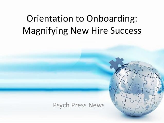 Orientation to Onboarding: Magnifying New Hire Success  Psych Press News