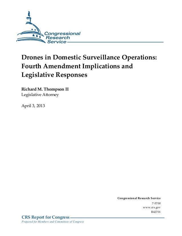Drones in Domestic Surveillance Operations:Fourth Amendment Implications andLegislative ResponsesRichard M. Thompson IILeg...