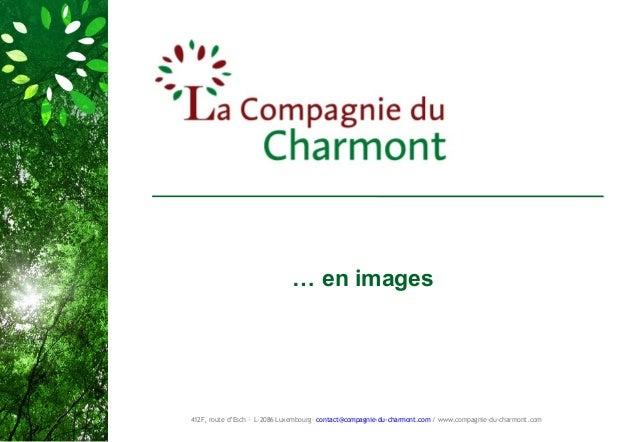 … en images412F, route d'Esch - L-2086 Luxembourg– contact@compagnie-du-charmont.com / www.compagnie-du-charmont.com