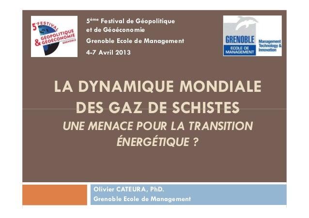 LA DYNAMIQUE MONDIALE DES GAZ DE SCHISTES 5ème Festival de Géopolitique et de Géoéconomie Grenoble Ecole de Management 4-7...