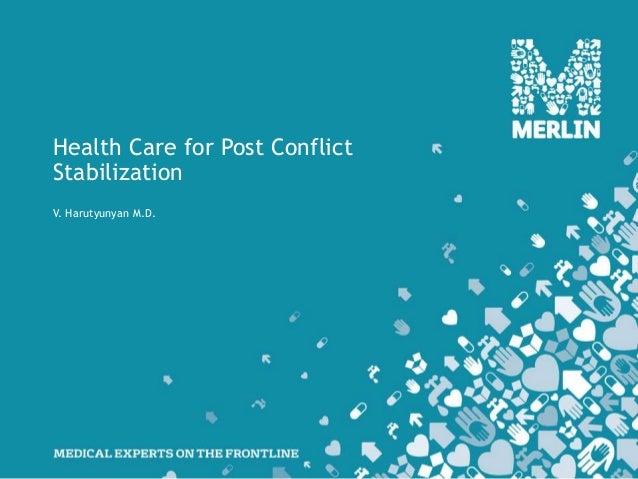 Health Care for Post ConflictStabilizationV. Harutyunyan M.D.