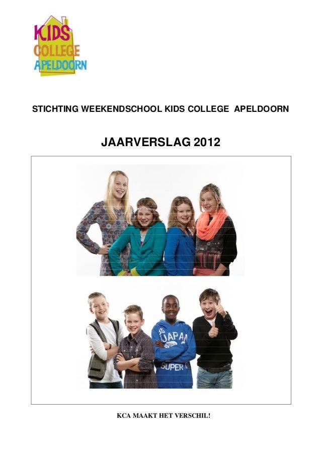 STICHTING WEEKENDSCHOOL KIDS COLLEGE APELDOORNJAARVERSLAG 2012KCA MAAKT HET VERSCHIL!