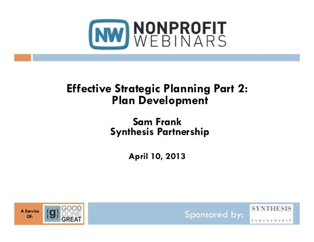 Effective Strategic Planning Part 2:                     Plan Development                        Sam Frank                ...