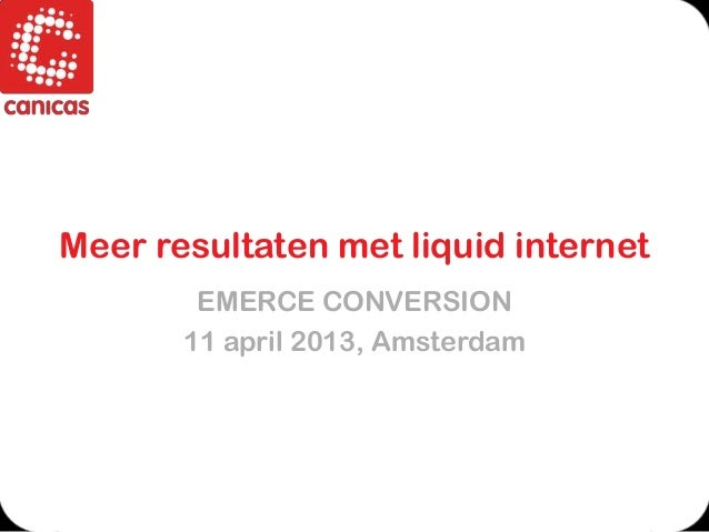 130411 meer resultaten met liquid internet - Hans Drenth - Canicas