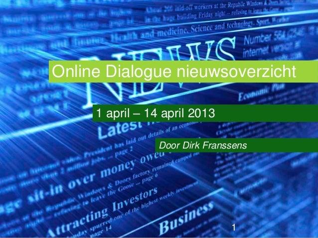 Online Dialogue nieuwsoverzicht     1 april – 14 april 2013                 Door Dirk Franssens                           ...