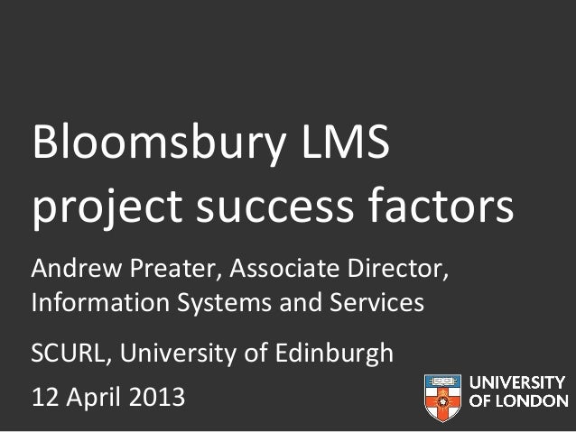 Bloomsbury LMSproject success factorsAndrew Preater, Associate Director,Information Systems and ServicesSCURL, University ...