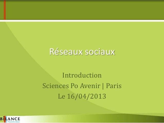 Réseaux sociauxIntroductionSciences Po Avenir   ParisLe 16/04/2013